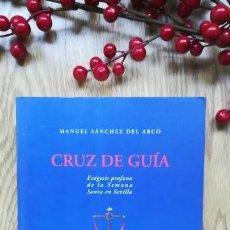 Libros de segunda mano: MANUEL SÁNCHEZ DEL ARCO. CRUZ DE GUÍA. SEMANA SANTA SEVILLA. . Lote 160049682