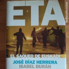 Libros de segunda mano: ETA , EL SAQUEO DE EUSKADI. JOSÉ DÍAZ HERRERA E ISABEL DURAN. 2º EDICION, TAPA DURA CON SOBRECUBIERT. Lote 160074526