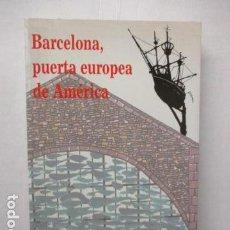 Libros de segunda mano: BARCELONA, PUERTA EUROPEA DE AMÉRICA - BELISARIO BETANCUR Y OTROS. EDIMURTRA. 1993 EXCELENTE ESTADO. Lote 160303198