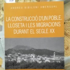 Libros de segunda mano: LA CONSTRUCCIO D´UN POBLE. LLOSETA I LES MIGRACIONS DURANT EL SEGLE XX. ANDREU BIBILONI AMENGUAL. Lote 160447614