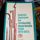 Libros de segunda mano: GABRIEL SMIRNOW: LA REVOLUCIÓN DESARMADA CHILE 1970 - 1973 (SERIE POPULAR ERA) MEXICO 1977 (MUY DIFÍ. Lote 160566649