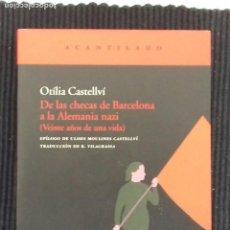 Libros de segunda mano: DE LAS CHECAS DE BARCELONA A LA ALEMANIA NAZI. OTILIA CASTELVÍ. ACANTILADO 2008.. Lote 160747394