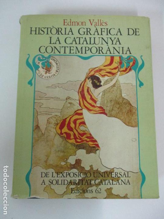 HISTÒRIA GRÀFICA DE LA CATALUNYA CONTEMPORÀNEIA - DE L´EXPOSICIO UNIVERSAL - EDMON VALLÈS - ED 62 (Libros de Segunda Mano - Historia Moderna)