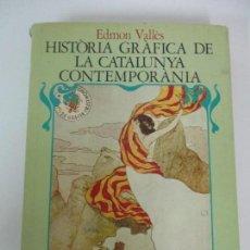 Libros de segunda mano: HISTÒRIA GRÀFICA DE LA CATALUNYA CONTEMPORÀNEIA - DE L´EXPOSICIO UNIVERSAL - EDMON VALLÈS - ED 62. Lote 162388110
