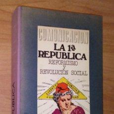 Livres d'occasion: J. L. CATALINAS, J. ECHENAGUSÍA - LA PRIMERA REPÚBLICA. REFORMISMO Y REVOLUCIÓN SOCIAL. Lote 162655850