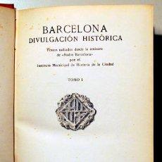 Libros de segunda mano: BARCELONA DIVULGACIÓN HISTÓRICA. VOL. I - BARCELONA 1945 - ILUSTRADO. Lote 163090712