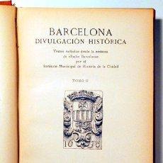Libros de segunda mano: BARCELONA DIVULGACIÓN HISTÓRICA. VOL. II - BARCELONA 1946 - ILUSTRADO. Lote 163090716