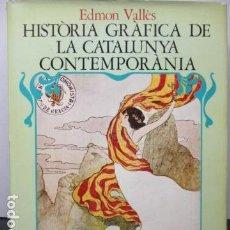 Libros de segunda mano: HISTÒRIA GRÀFICA DE LA CATALUNYA CONTEMPORÀNEIA - DE L´EXPOSICIO UNIVERSAL - EDMON VALLÈS - ED 62. Lote 163401958