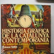 Libros de segunda mano: HISTORIA GRÀFICA DE LA CATALUNYA CONTEMPORÀNIA - DE L´ASSEMBLEA A LA REPÚBLICA - ED 62. Lote 163403290