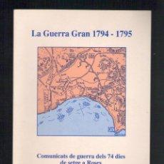 Libros de segunda mano: NUMULITE L0885 LA GUERRA GRAN 1794 - 1795 COMUNICATS DE GUERRA DELS 74 DIES SETGE DE ROSES RABELL. Lote 164155918
