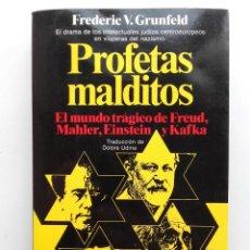 Libros de segunda mano: PROFETAS MALDITOS. EL MUNDO TRÁGICO DE FREUD, MAHLER, EINSTEIN Y KAFKA - FREDERIC V. GRUNFELD. Lote 164977946