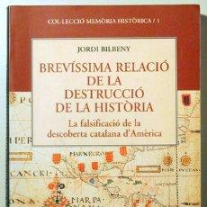 Libros de segunda mano: BILBENY, JORDI - BREVÍSSIMA RELACIÓ DE LA DESTRUCCIÓ DE LA HISTÒRIA. LA FALSIFICACIÓ DE LA DESCOBERT. Lote 165011709