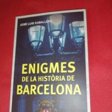 Libros de segunda mano: JOSÉ LUÍS CABALLERO, ENIGMES DE LA HISTORIA DE BARCELONA . Lote 165134374