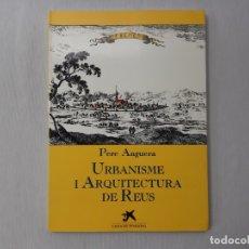 Libros de segunda mano: URBANISME I ARQUITECTURA DE REUS POR PERE ANGUERA (1988) - ANGUERA, PERE. Lote 165297952