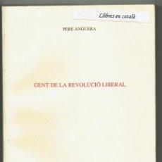 Libros de segunda mano: GENT DE LA REVOLUCIÓ LIBERAL / PERE ANGUERA / ASSOCIACIÓ D'ESTUDIS REUSENCS / REUS. Lote 165722810