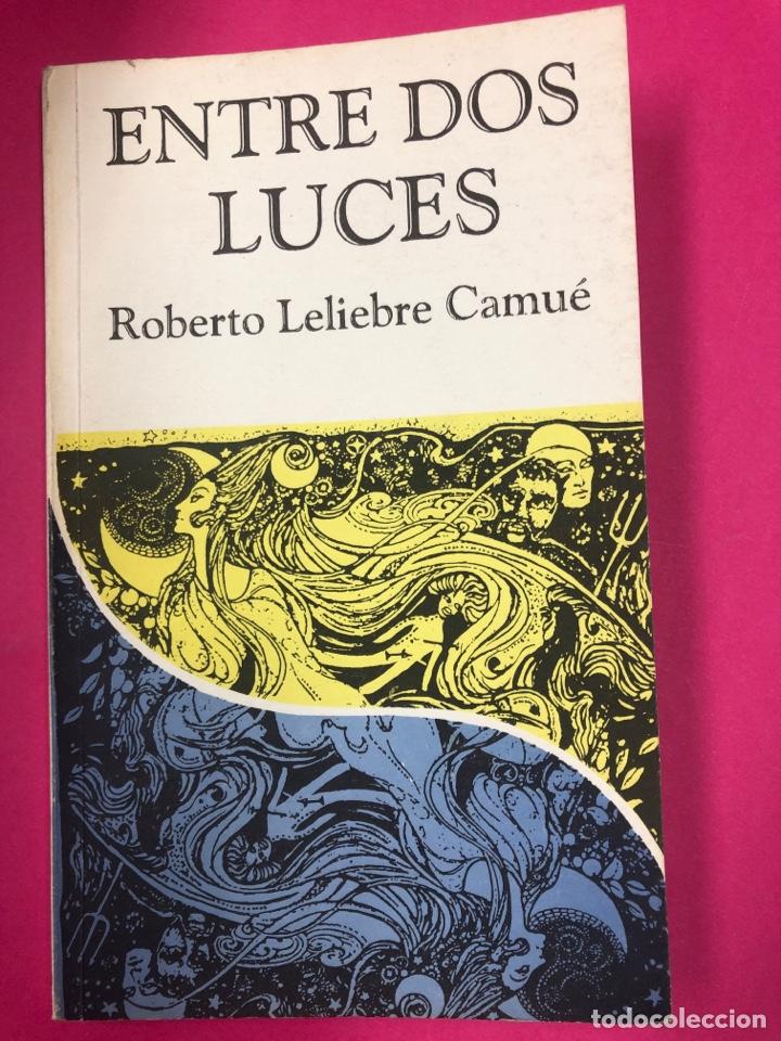 ENTRE DOS LUCES - ROBERTO LELIEBRE CAMUE - 1997 - LIBRO AGOTADÍSIMO CUBANO (Libros de Segunda Mano - Historia Moderna)