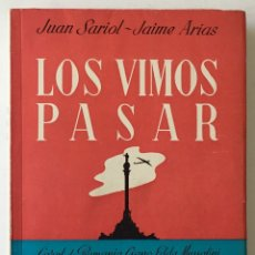 Libros de segunda mano: LOS VIMOS PASAR. - SARIOL, JUAN. ARIAS, JAIME. - BARCELONA, 1948.. Lote 166557266