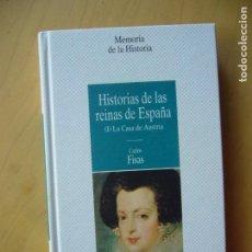 Libros de segunda mano: HISTORIAS DE LAS REINAS DE ESPAÑA (I) LA CASA DE AUSTRIA - CARLOS FISAS. Lote 166799826