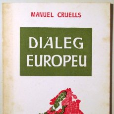 Libros de segunda mano: CRUELLS, MANUEL - DIÀLEG EUROPEU - BARCELONA 1964. Lote 166975302