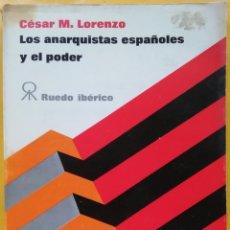 Libros de segunda mano: LOS ANARQUISTAS ESPAÑOLES Y EL PODER. CÈSAR M LORENZO. RUEDO IBERICO. Lote 167560946