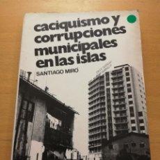 Libros de segunda mano: CACIQUISMO Y CORRUPCIONES MUNICIPALES EN LAS ISLAS (SANTIAGO MIRÓ) EDICIONES ACTUALES. Lote 167581796