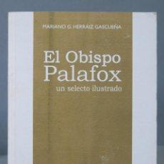 Libros de segunda mano: EL OBISPO PALAFOX. UN SELECTO ILUSTRADO. MARIANO G. HERRAIZ. Lote 168271352