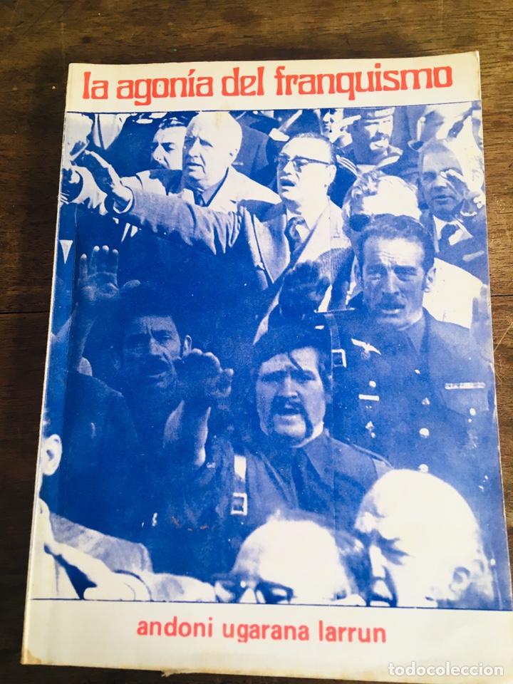 LA AGONÍA DEL FRANQUISMO LIBRO ANDONI UGARANA LARRUN EDICIONES ASKATASUNA 1975 (Libros de Segunda Mano - Historia Moderna)