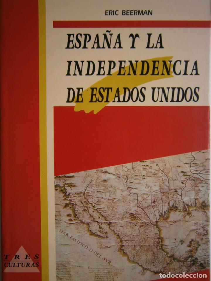 ESPAÑA Y LA INDEPENDENCIA DE ESTADOS UNIDOS ERIC BEERMAN MAPFRE ARGUVAL 1992 (Libros de Segunda Mano - Historia Moderna)