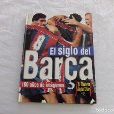 Libros de segunda mano: EL SIGLO DEL BARÇA-100 AÑOS DE IMÁGENES. Lote 168594660