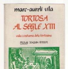Libros de segunda mano: NUMULITE L0924 MARC AURELI VILA TORTOSA AL SEGLE XIII VIDA I COSTUMS TORTOSINS EL LLAMPS. Lote 168764432