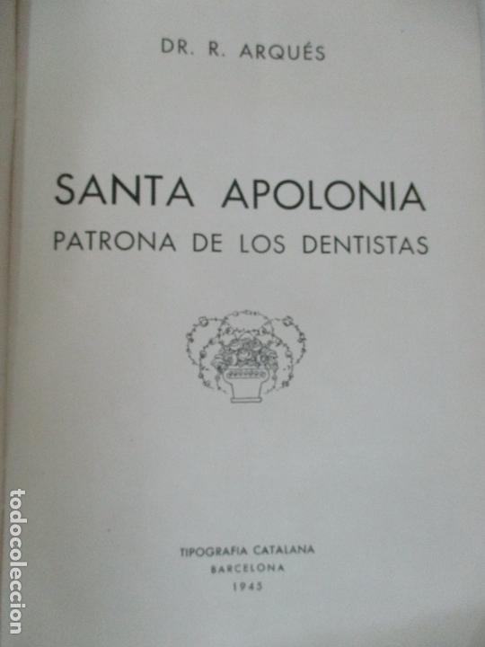 Libros de segunda mano: Santa Apolonia Patrona de los Dentistas - Dr R. Arqués - Tip Catalana - Año 1945 - Foto 3 - 169000200