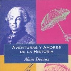 Libros de segunda mano: AVENTURAS Y AMORES DE LA HISTORIA, ALAIN DECAUX. Lote 169172300