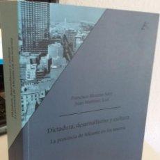 Libros de segunda mano: DICTADURA, DESARROLLISMO Y CULTURA. LA PROVINCIA DE ALICANTE EN LOS SESENTA - MORENO S. / MARTÍNEZ L. Lote 169650692