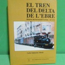 Libros de segunda mano: TORTOSA / LA CAVA - CARRILET - EL TREN DEL DEL DELTA D'ELEBRE - CARLES SALMERON I BOSCH ANY 1989. Lote 169828256