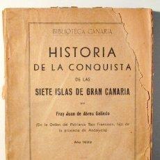 Libros de segunda mano: ABREU GALINDO, FRAY JUAN DE - HISTORIA DE LA CONQUISTA DE LAS SIETE ISLAS DE GRAN CANARIA - SANTA CR. Lote 170045830