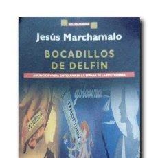 Libros de segunda mano: BOCADILLOS DE DELFÍN. ANUNCIOS Y VIDA COTIDIANA EN LA ESPAÑA DE LA POSTGUERRA. MARCHAMALO, JESÚS. Lote 170167052