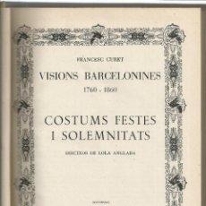 Libros de segunda mano: F. CURET - LOLA ANGLADA - VISIONS BARCELONINES 1760-1860: COSTUMS FESTES I SOLEMNITATS, 1957. Lote 170348120