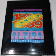 Libros de segunda mano: LIBRO FALLAS ALCIRA ALZIRA CENT ANYS DE FALLES 1889-1989 SALVADOR ANDRES I PASCUAL. Lote 171272344