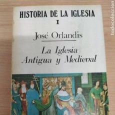 Libros de segunda mano: HISTORIA DE LA IGLESIA I. JOSE ORLANDIS, LA IGLESIA ANTIGUA Y MEDIEVAL. Lote 171416162