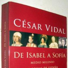 Libros de segunda mano: DE ISABEL A SOFIA - MEDIO MILENIO DE REINAS DE ESPAÑA - CESAR VIDAL. Lote 171477520