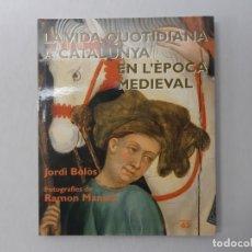 Libros de segunda mano: LA VIDA QUOTIDIANA A CATALUNYA EN L'ÈPOCA MEDIEVAL POR JORDI BOLÒS I MASCLANS (2000) - BOLÒS I MASCL. Lote 171555573