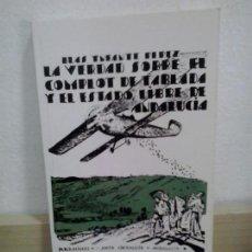Libros de segunda mano: LMV - LA VERDAD SOBRE EL COMPLOT DE TABLADA Y EL ESTADO LIBRE DE ANDALUCIA. Lote 171574974