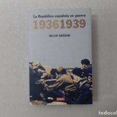 Libros de segunda mano: LA REPÚBLICA ESPAÑOLA EN GUERRA : 1936-1939 POR HELEN GRAHAM (2006) - GRAHAM, HELEN. Lote 171555493