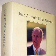 Libros de segunda mano: UN REY BAJO EL SOL - JUAN ANTONIO PEREZ MATEOS - ILUSTRADO. Lote 171578519