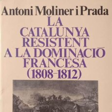 Libros de segunda mano: LA CATALUNYA RESISTENT A LA DOMINACIÓ FRANCESA (1808-1812). Lote 171585807
