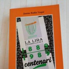 Libros de segunda mano: CRÒNICA DE LA LIRA VENDRELLENCA. CENTENARI 1889 - 1989. JAUME BADIA VAQUÉ.. Lote 172143978