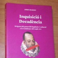 Libros de segunda mano: JORDI BILBENY - INQUISICIÓ I DECADÈNCIA. ORÍGENS DEL GENOCIDI LINGÜÍSTIC I CULTURAL A CATALUNYA. Lote 172120429