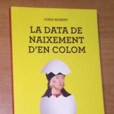 Libros de segunda mano: JORDI BILBENY - LA DATA DE NAIXEMENT D'EN COLOM - LIBROOKS, 2017. Lote 172119883