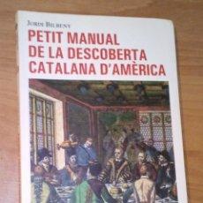 Libros de segunda mano: JORDI BILBENY - PETIT MANUAL DE LA DESCOBERTA CATALANA D'AMÈRICA - LLIBRES DE L'ÍNDEX, 2011. Lote 172119992