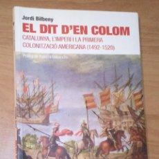 Libros de segunda mano: JORDI BILBENY - EL DIT D'EN COLOM. CATALUNYA, L'IMPERI I LA PRIMERA COLONITZACIÓ AMERICANA. Lote 172120162